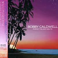 Perfect Island Nights by Bobby Caldwell (2005-03-24)