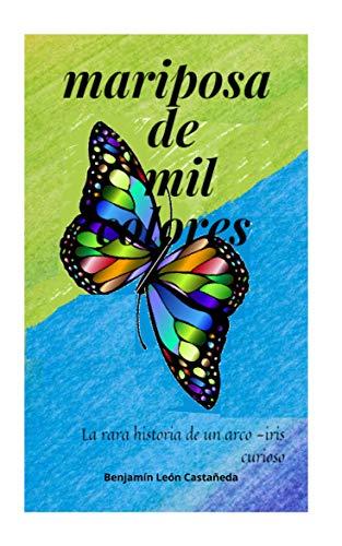 MARIPOSA DE MIL COLORES: La rara historia de un arco-iris curioso (MIZPA)
