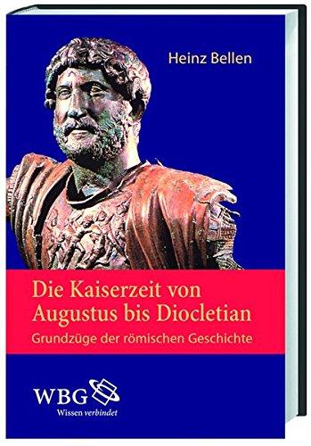 Die Kaiserzeit von Augustus bis Diocletian: Grundzüge der römischen Geschichte
