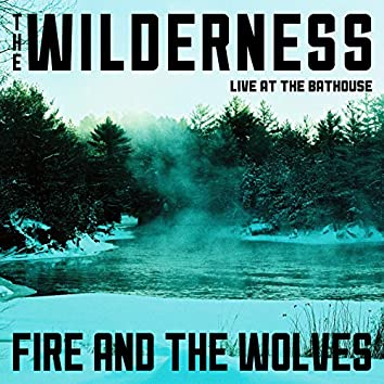 Fire and the Wolves (Live at the Bathouse)
