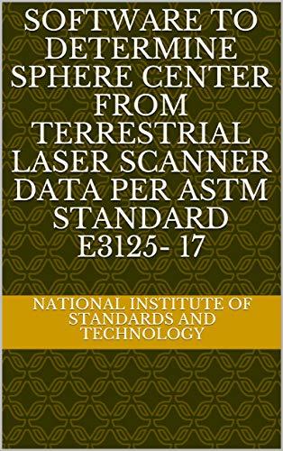 Software to Determine Sphere Center from Terrestrial Laser Scanner Data per ASTM Standard E3125- 17 (English Edition)