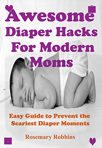 Awesome Diaper Hacks for Modern Moms: Easy Guide to Prevent the Scariest Diaper Moments (English Edition)