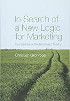 In Search of a New Logic for Marketing: Foundations of Contemporary Theory