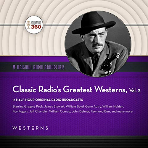 Classic Radio's Greatest Westerns, Vol. 3                   By:                                                                                                                                 Black Eye Entertainment                               Narrated by:                                                                                                                                 Jimmy Stewart,                                                                                        Gregory Peck,                                                                                        Joel McCrea,                   and others                 Length: 7 hrs and 26 mins     Not rated yet     Overall 0.0