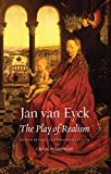 Jan van Eyck: The Play of Realism, Second Updated and Expanded Edition