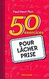 50 exercices pour lâcher prise - Trécarré