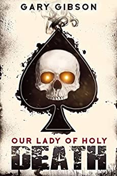 Our Lady of Holy Death: A Prequel to Devil's Road by [Gary Gibson]