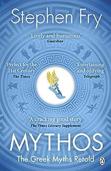 Mythos: The Greek Myths Retold (Stephen Fry's Greek Myths Book 1) by [Stephen Fry]