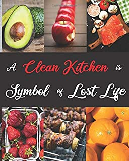 A Clean Kitchen is symbol of lost life: Blank Recipe Book Journal to Write In Favorite Recipes and Meals: For Women, Food ...