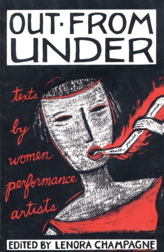 Out from Under: Texts by Women Performance Artists by Lenora Champagne (Editor) (10-Oct-1991) Paperback