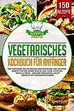 Vegetarisches Kochbuch für Anfänger: Die 150 besten vegetarischen und veganen Rezepte für die ganze Familie! Low Carb, asiatisch, indisch & mehr - Gesunde Ernährung leicht gemacht mit Nährwertangaben