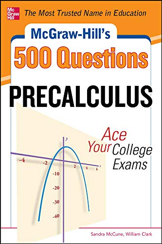 Compare Textbook Prices for McGraw-Hill's 500 College Precalculus Questions: Ace Your College Exams: 3 Reading Tests + 3 Writing Tests + 3 Mathematics Tests McGraw-Hill's 500 Questions 1 Edition ISBN 9780071789530 by McCune, Sandra,Clark, William