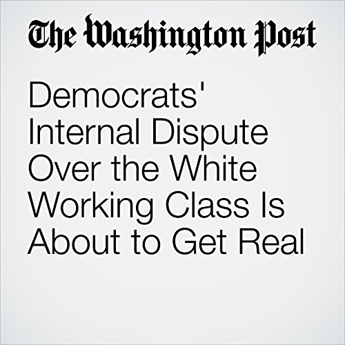 Democrats' Internal Dispute Over the White Working Class Is About to Get Real audiobook cover art