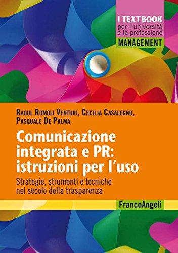 Comunicazione integrata e PR: istruzioni per l'uso. Strategie, strumenti e tecniche nel secolo della trasparenza