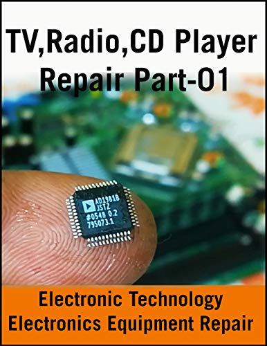 TV,Radio,CD Player Repair Part-01: Electronics Equipment Repair (English Edition)