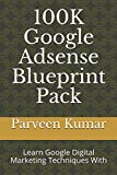 100K Google Adsense Blueprint Pack: Learn Google Digital Marketing Techniques With