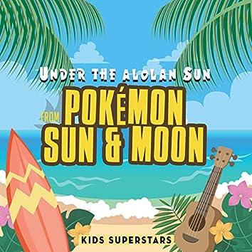 """Under the Alolan Sun (From """"Pokémon: Sun & Moon"""")"""