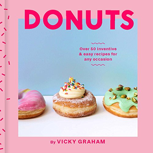 Graham, V: Donuts: Over 50 inventive and easy recipes for any occasion