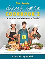 The Aussie Dumb A*se Cookbook 2: A Hunter and Gatherer's Guide