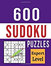 600 Sudoku Puzzles - Expert Level: Ultimate Sudoku Puzzle Book Challenge with Plenty of Very Hard Sudoku Grids with Soluti...