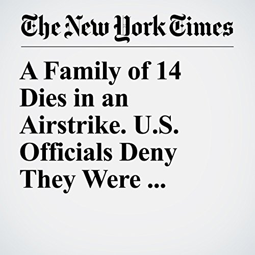 A Family of 14 Dies in an Airstrike. U.S. Officials Deny They Were Civilians. copertina
