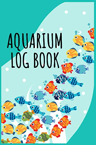 Aquarium Log Book: Aquarium Maintenance Journal For Kids and Family - Checklist For Fish Count, Daily Check up, Water, Fish Condition Log