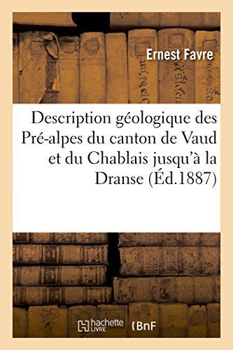Description géologique des Pré-alpes du canton de Vaud et du Chablais jusqu'à la Dranse: et de la chaîne des Dents du Midi formant la partie nord-ouest de la feuille XVII