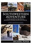 Southwestern Adventure: In the Footsteps of First Peoples: Mogollon, Hohokam, Salado and Sinagua (A travel and reference guide)