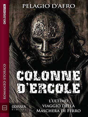 Colonne d'Ercole. L'Ultimo Viaggio della Maschera di Ferro