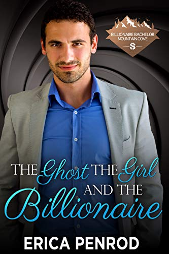 The Ghost, the Girl, and the Billionaire (Billionaire Bachelor Mountain Cove Book 10)