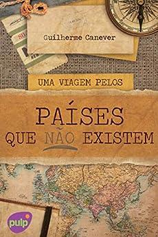 Uma viagem pelos países que não existem (Portuguese Edition) de [Guilherme Canever]