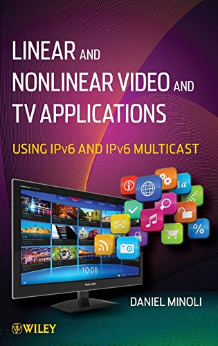 Linear and Non–Linear Video and TV Applications: Using IPv6 and IPv6 Multicast