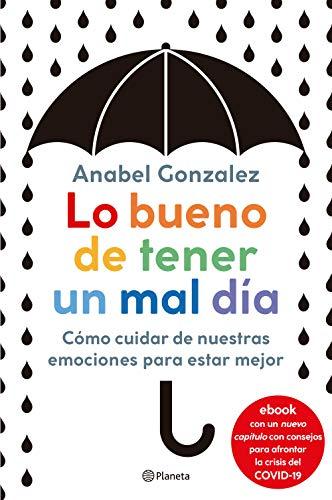 Book's Cover of Lo bueno de tener un mal día: Cómo cuidar de nuestras emociones para estar mejor Versión Kindle