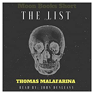 The List: Moon Books Shorts                   By:                                                                                                                                 Thomas Malafarina                               Narrated by:                                                                                                                                 John Dunleavy                      Length: 15 mins     1 rating     Overall 5.0