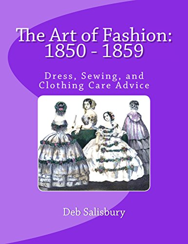 The Art of Fashion: 1850 - 1859: Dress, Sewing, and Clothing Care Advice