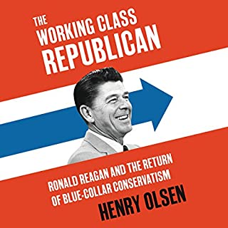 Working Class Republican     Ronald Reagan and the Return of Blue-Collar Conservatism              By:                                                                                                                                 Henry Olsen                               Narrated by:                                                                                                                                 Derek Shetterly                      Length: 10 hrs and 2 mins     1 rating     Overall 5.0