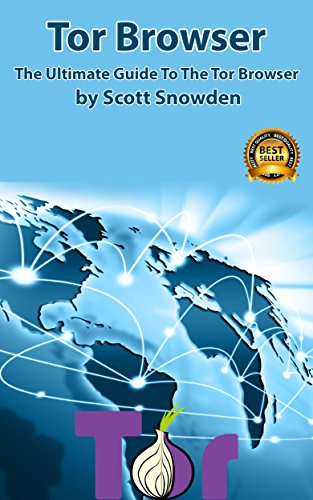 Tor Browser: The Ultimate Guide To The Tor Browser ( Tow Browser, Privacy, Internet, Silk Road, Online Privacy) (English Edition)