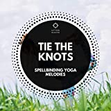 Tie the Knots: Spellbinding Yoga Melodies