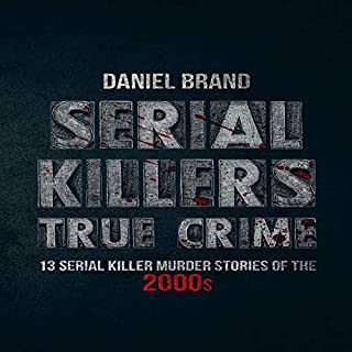 Serial Killers True Crime: 13 Serial Killer Murder Stories of the 2000s                   By:                                                                                                                                 Daniel Brand                               Narrated by:                                                                                                                                 Karin Allers                      Length: 1 hr and 31 mins     7 ratings     Overall 3.4