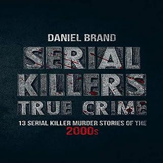 Serial Killers True Crime: 13 Serial Killer Murder Stories of the 2000s audiobook cover art