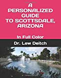 A PERSONALIZED GUIDE TO SCOTTSDALE, ARIZONA: In Full Color