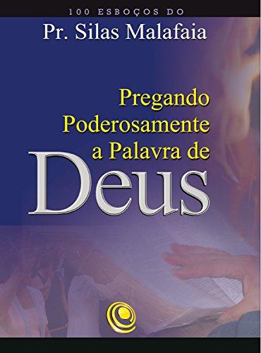 Pregando poderosamente a Palavra de Deus: 100 esboços do Pr. Silas Malafaia