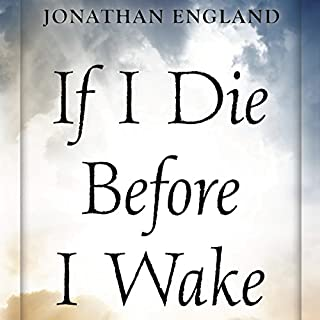 If I Die Before I Wake: A User's Guide to the Five Levels of Consciousness                   By:                                                                                                                                 Jonathan England                               Narrated by:                                                                                                                                 Jonathan England                      Length: 4 hrs and 58 mins     6 ratings     Overall 4.3