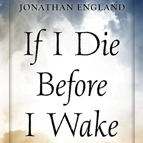 If I Die Before I Wake: A User's Guide to the Five Levels of Consciousness                   By:                                                                                                                                 Jonathan England                               Narrated by:                                                                                                                                 Jonathan England                      Length: 4 hrs and 58 mins     7 ratings     Overall 4.4
