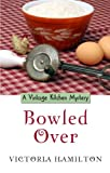 Bowled Over (A Vintage Kitchen Mystery)