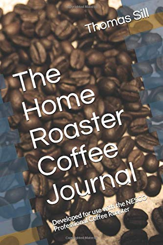 The Home Roaster Coffee Journal: Developed for use with the NESCO Professional Coffee Roaster