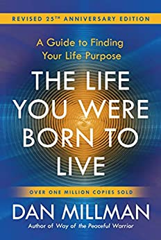 THE LIFE YOU WERE BORN TO LIVE:: A Guide to Finding Your Life Purpose by [Dan Millman]