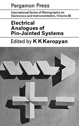 Electrical Analogues of Pin-Jointed Systems: International Series of Monographs on Electronics and Instrumentation (English Edition)