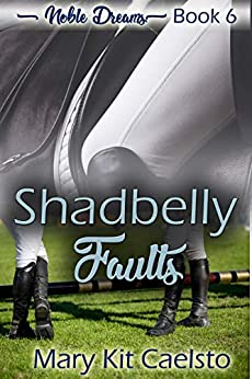 Shadbelly Faults (Noble Dreams Book 6) by [Mary Kit Caelsto]