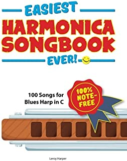 Easiest Harmonica Songbook Ever!: 100 Songs for Blues Harp in C!